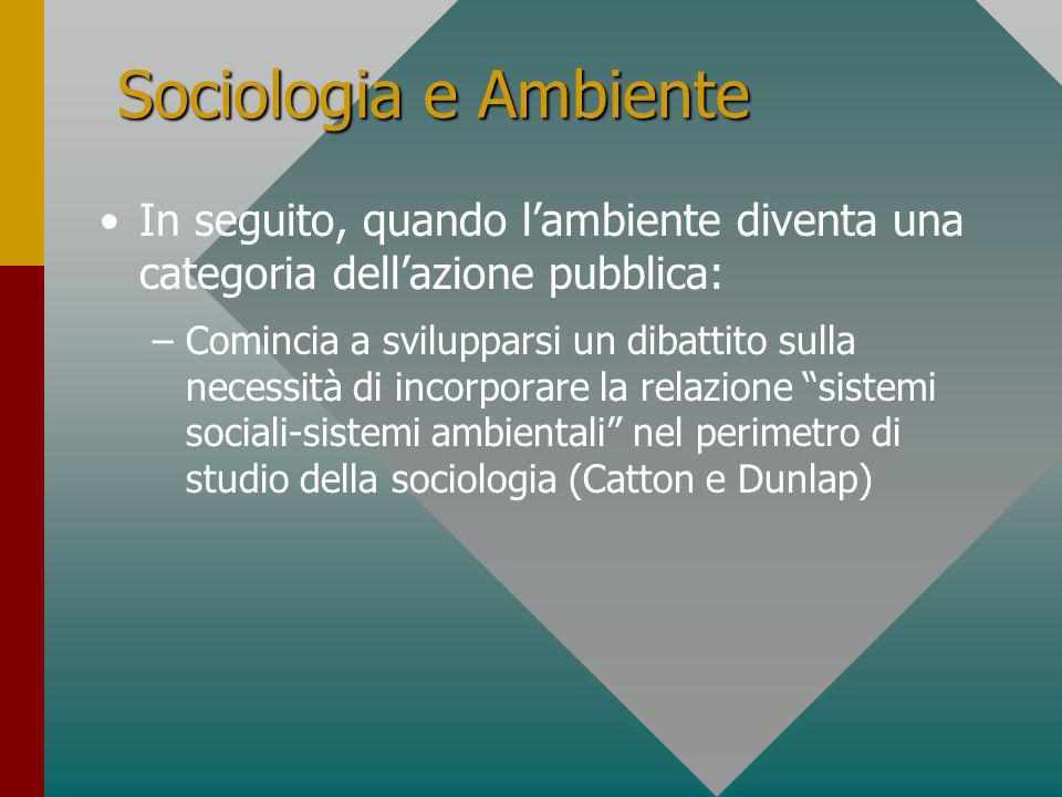 Sociologia e Ambiente In seguito, quando l'ambiente diventa una categoria dell'azione pubblica: