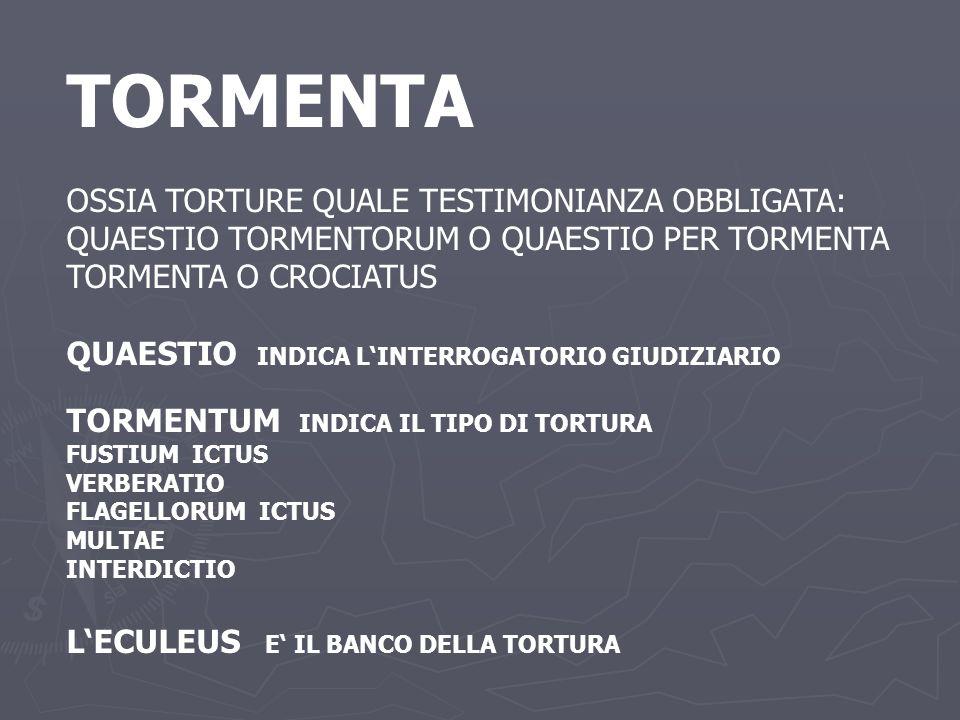 TORMENTA OSSIA TORTURE QUALE TESTIMONIANZA OBBLIGATA: