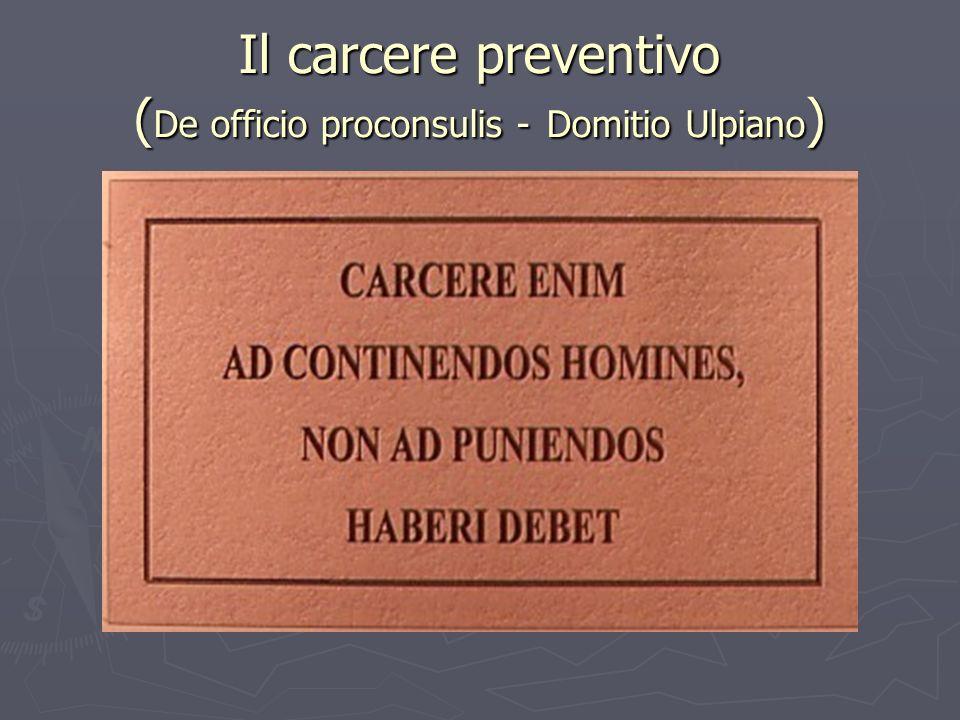Il carcere preventivo (De officio proconsulis - Domitio Ulpiano)