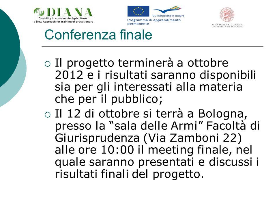Conferenza finale Il progetto terminerà a ottobre 2012 e i risultati saranno disponibili sia per gli interessati alla materia che per il pubblico;