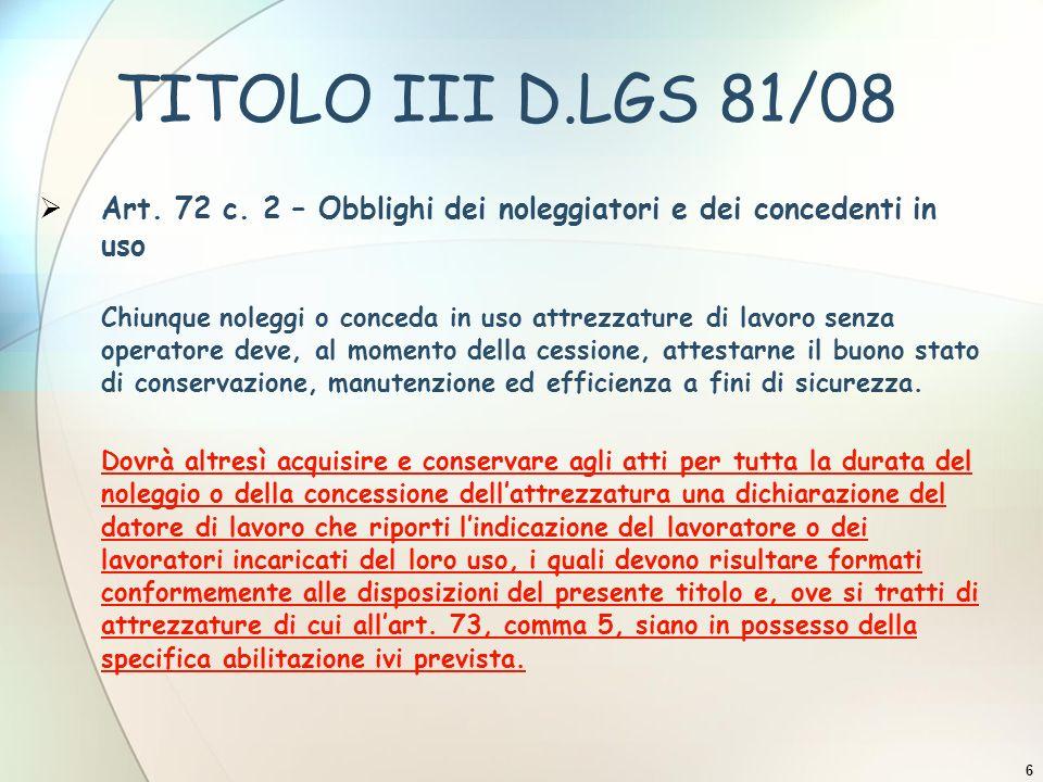 TITOLO III D.LGS 81/08 Art. 72 c. 2 – Obblighi dei noleggiatori e dei concedenti in uso.
