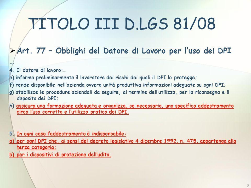 TITOLO III D.LGS 81/08 Art. 77 – Obblighi del Datore di Lavoro per l'uso dei DPI. … 4. Il datore di lavoro:…
