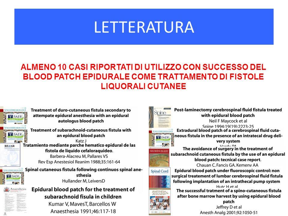 LETTERATURA ALMENO 10 CASI RIPORTATI DI UTILIZZO CON SUCCESSO DEL BLOOD PATCH EPIDURALE COME TRATTAMENTO DI FISTOLE LIQUORALI CUTANEE.