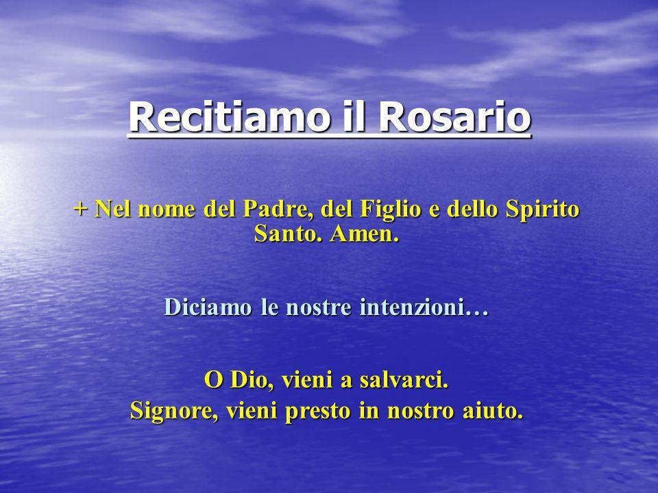 + Nel nome del Padre, del Figlio e dello Spirito Santo. Amen.
