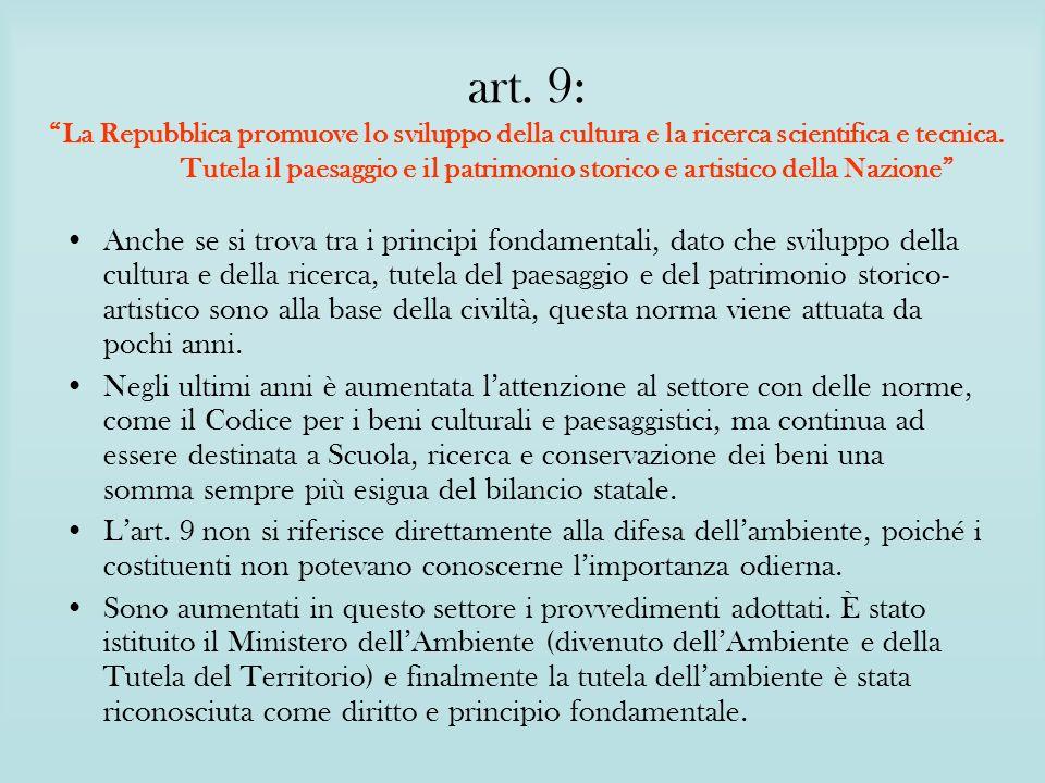 art. 9: La Repubblica promuove lo sviluppo della cultura e la ricerca scientifica e tecnica. Tutela il paesaggio e il patrimonio storico e artistico della Nazione