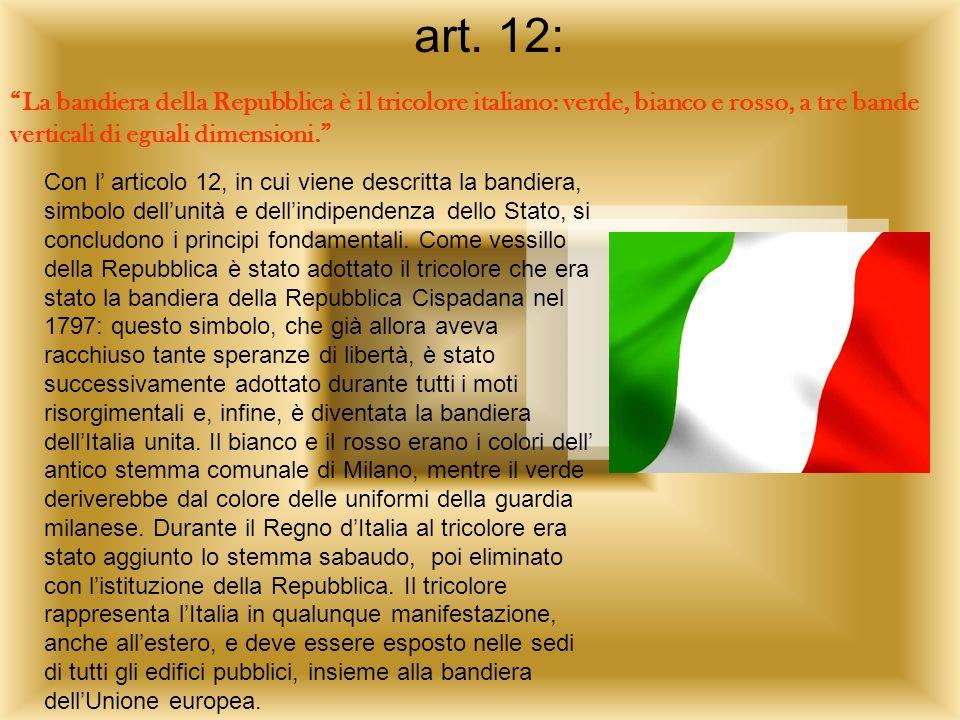 art. 12: La bandiera della Repubblica è il tricolore italiano: verde, bianco e rosso, a tre bande verticali di eguali dimensioni.