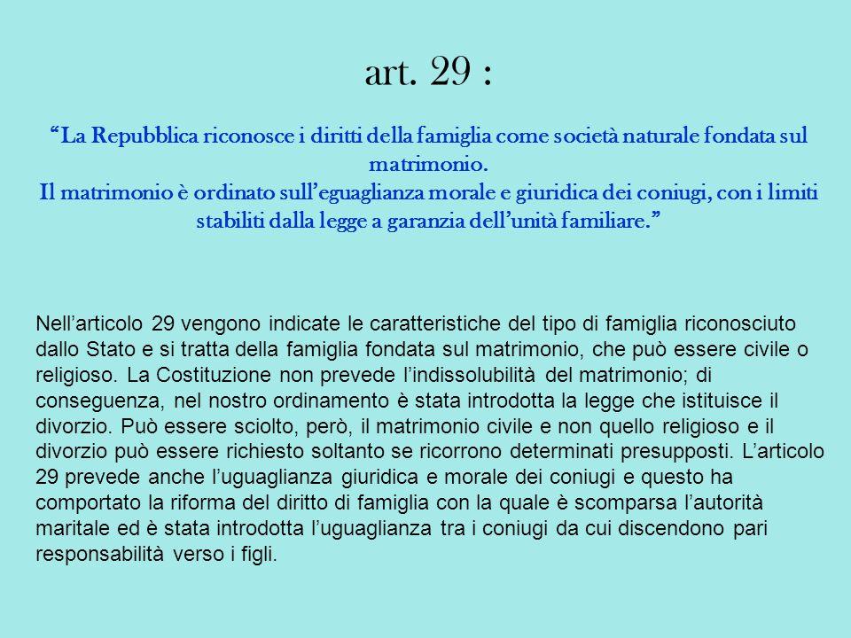 art. 29 : La Repubblica riconosce i diritti della famiglia come società naturale fondata sul matrimonio.