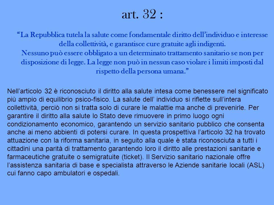 art. 32 : La Repubblica tutela la salute come fondamentale diritto dell'individuo e interesse della collettività, e garantisce cure gratuite agli indigenti.