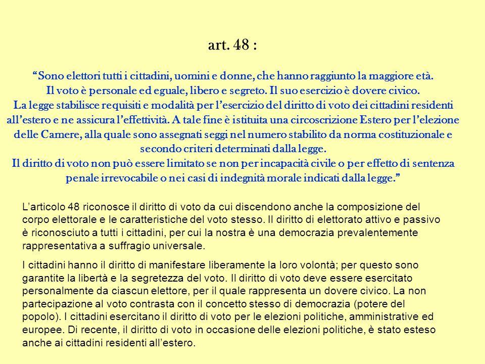 art. 48 : Sono elettori tutti i cittadini, uomini e donne, che hanno raggiunto la maggiore età.