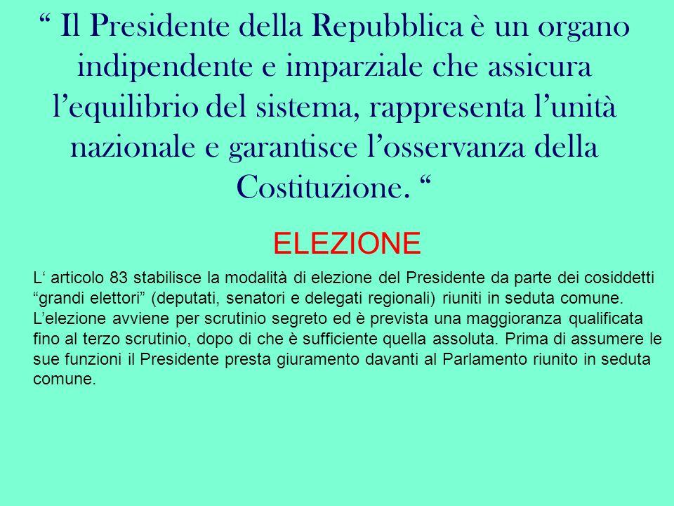 Il Presidente della Repubblica è un organo indipendente e imparziale che assicura l'equilibrio del sistema, rappresenta l'unità nazionale e garantisce l'osservanza della Costituzione.