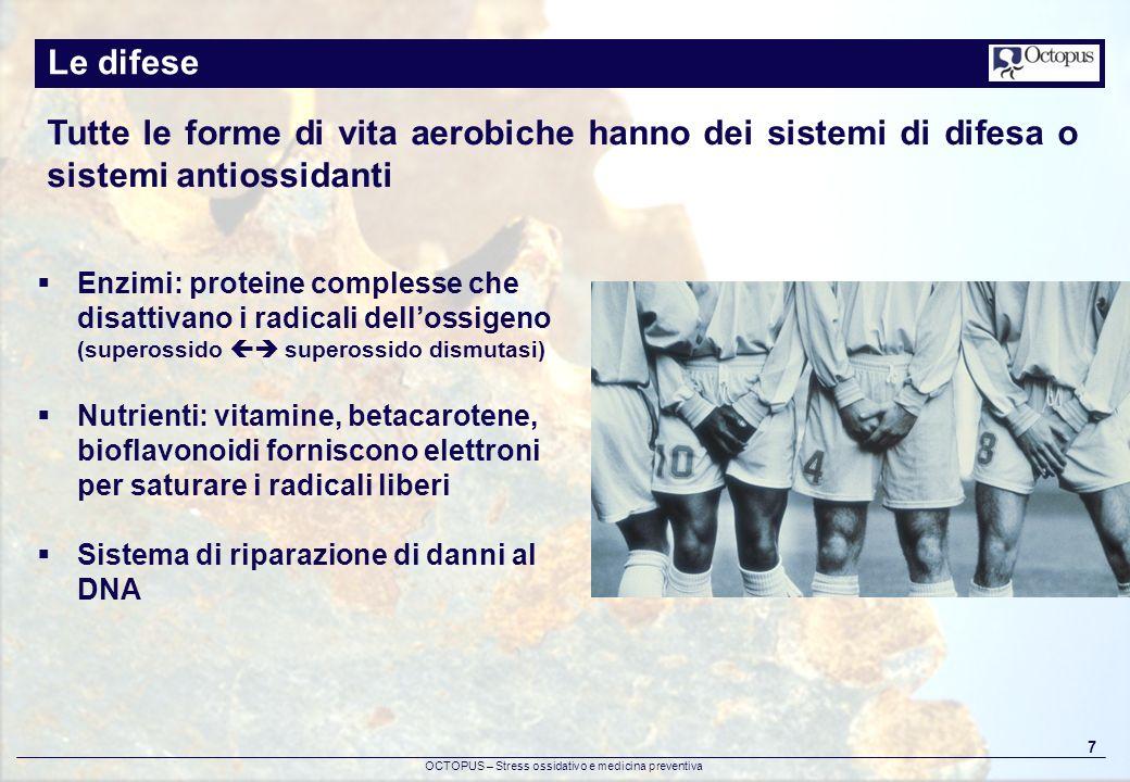 Le difeseTutte le forme di vita aerobiche hanno dei sistemi di difesa o sistemi antiossidanti.