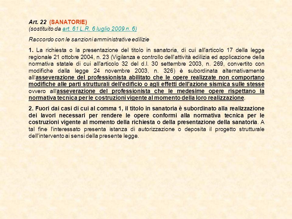 Art. 22 (SANATORIE) (sostituito da art. 61 L.R. 6 luglio 2009 n. 6) Raccordo con le sanzioni amministrative edilizie.