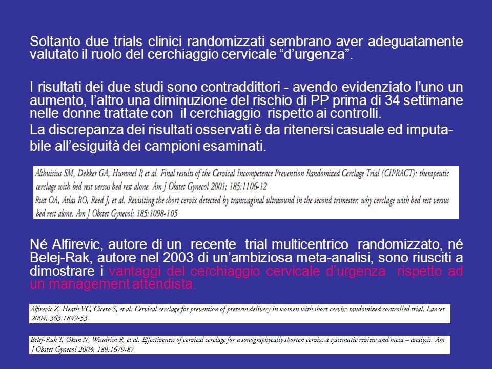 Soltanto due trials clinici randomizzati sembrano aver adeguatamente valutato il ruolo del cerchiaggio cervicale d'urgenza .