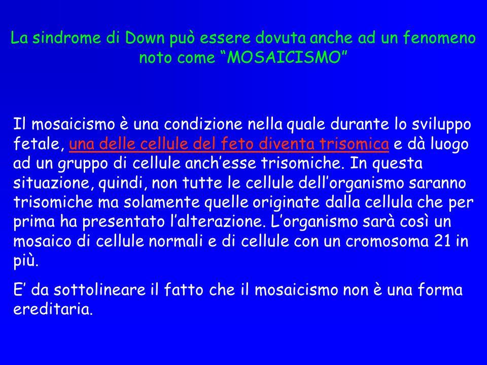 La sindrome di Down può essere dovuta anche ad un fenomeno noto come MOSAICISMO