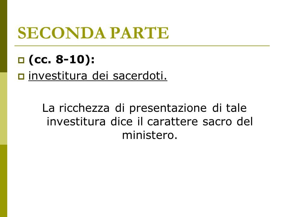 SECONDA PARTE (cc. 8-10): investitura dei sacerdoti.