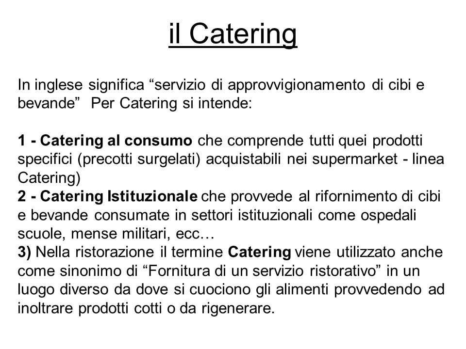 il Catering In inglese significa servizio di approvvigionamento di cibi e bevande Per Catering si intende: