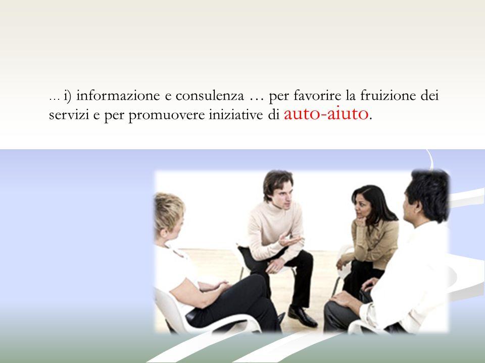 … i) informazione e consulenza … per favorire la fruizione dei servizi e per promuovere iniziative di auto-aiuto.