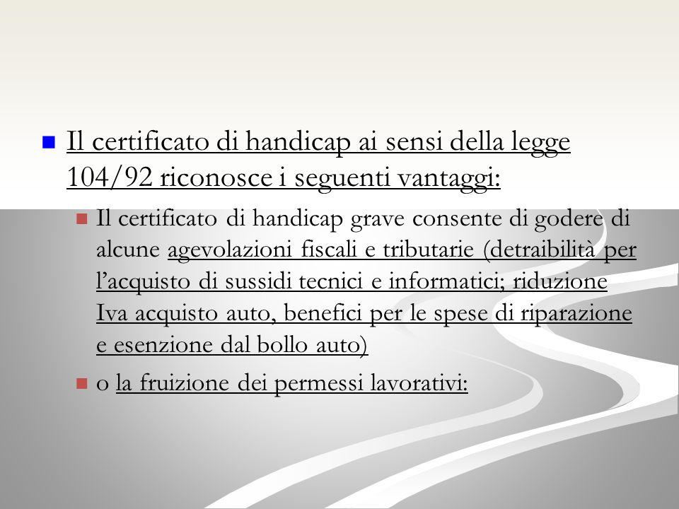 Il certificato di handicap ai sensi della legge 104/92 riconosce i seguenti vantaggi: