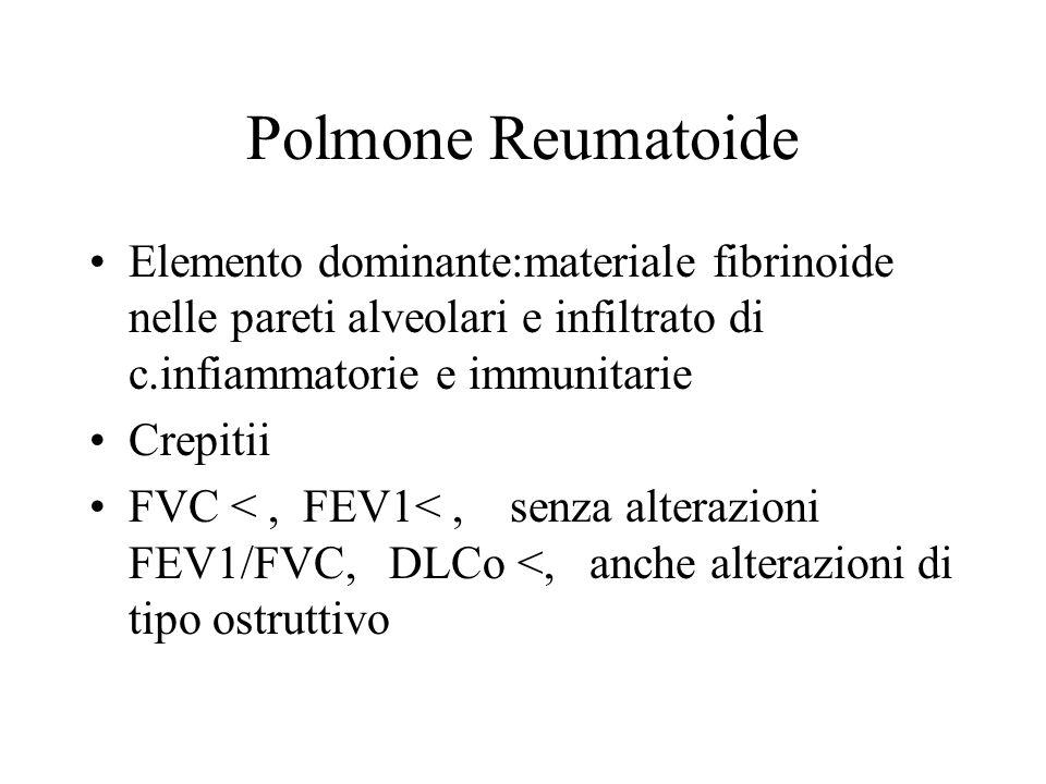 Polmone Reumatoide Elemento dominante:materiale fibrinoide nelle pareti alveolari e infiltrato di c.infiammatorie e immunitarie.