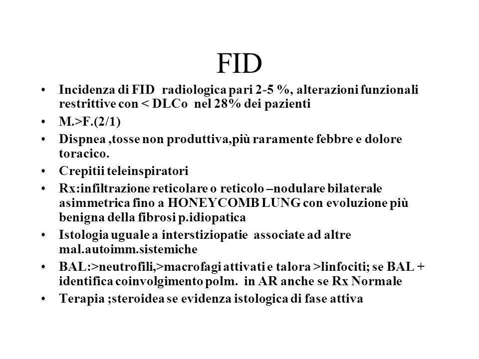 FID Incidenza di FID radiologica pari 2-5 %, alterazioni funzionali restrittive con < DLCo nel 28% dei pazienti.