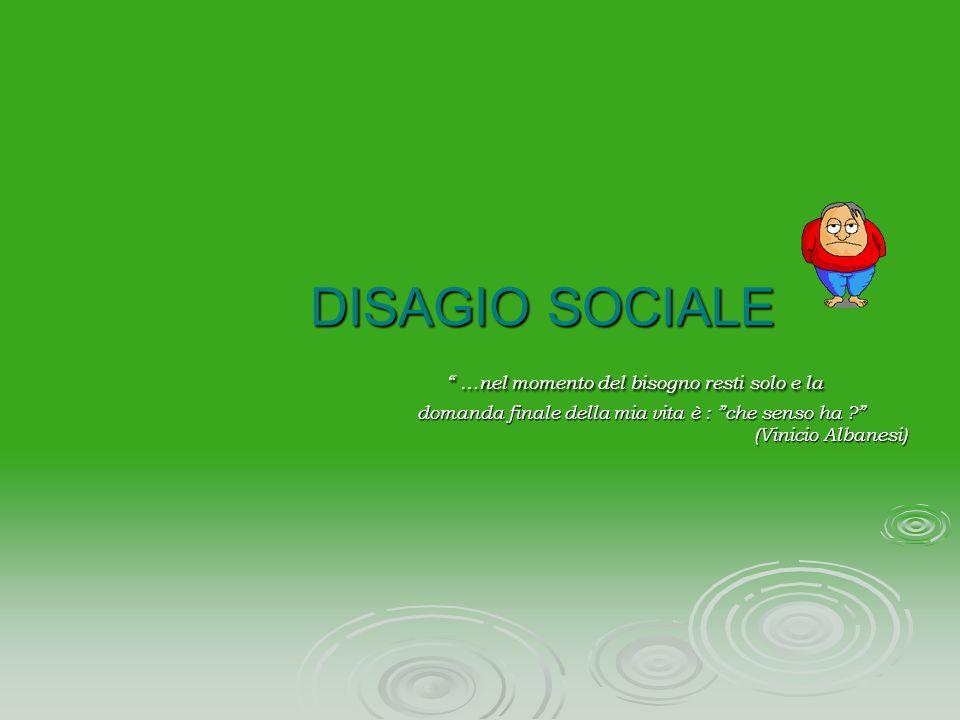 DISAGIO SOCIALE. …nel momento del bisogno resti solo e la