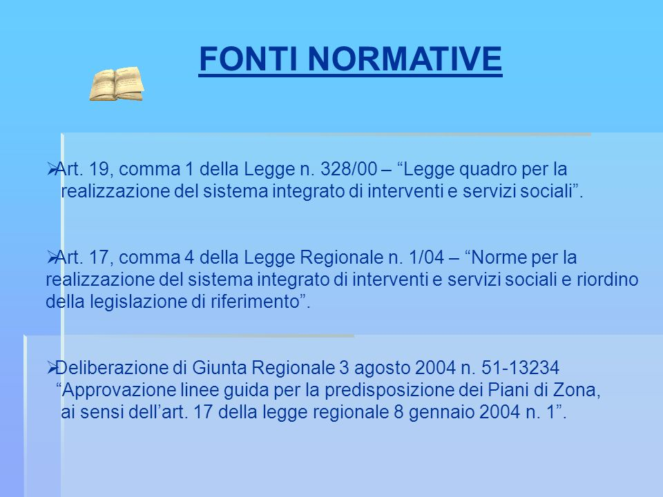 FONTI NORMATIVEArt. 19, comma 1 della Legge n. 328/00 – Legge quadro per la. realizzazione del sistema integrato di interventi e servizi sociali .