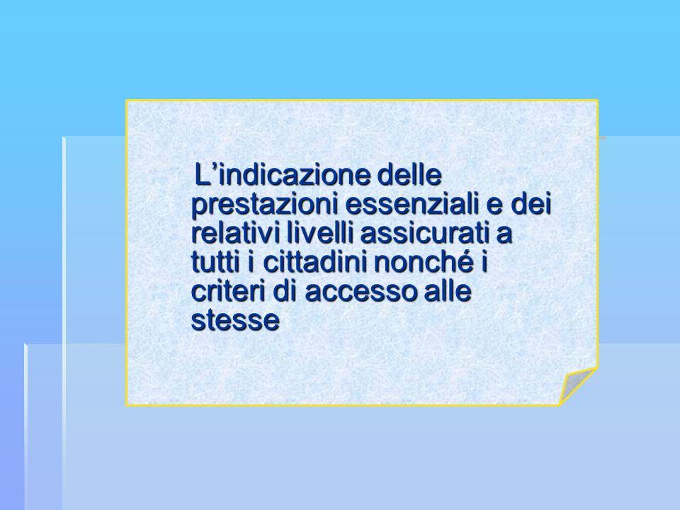 L'indicazione delle prestazioni essenziali e dei relativi livelli assicurati a tutti i cittadini nonché i criteri di accesso alle stesse