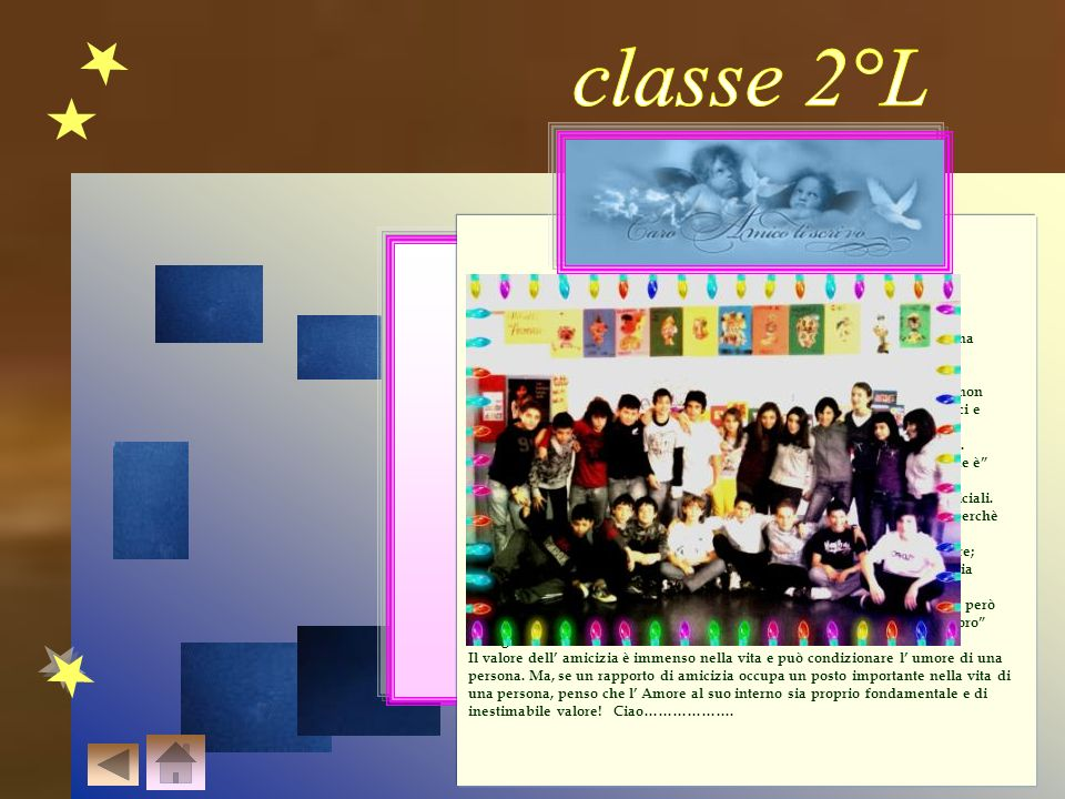 classe 2°L Caro ………, Oggi a scuola si è parlato di amicizia e a me è venuta voglia di scriverti una.