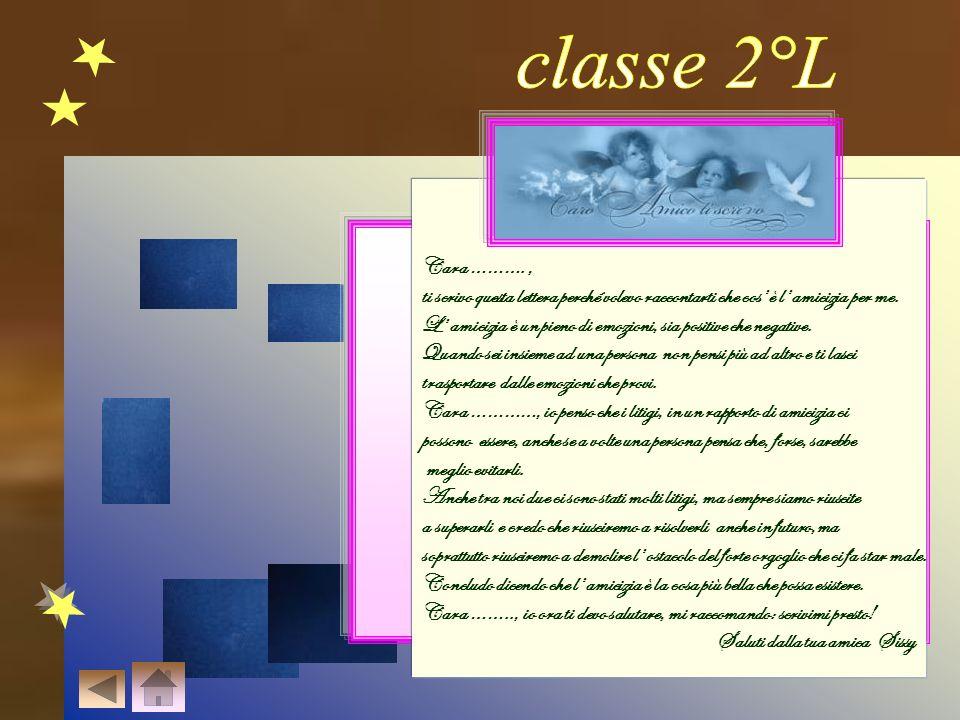 classe 2°L Cara ………. , ti scrivo questa lettera perché volevo raccontarti che cos' è l' amicizia per me.