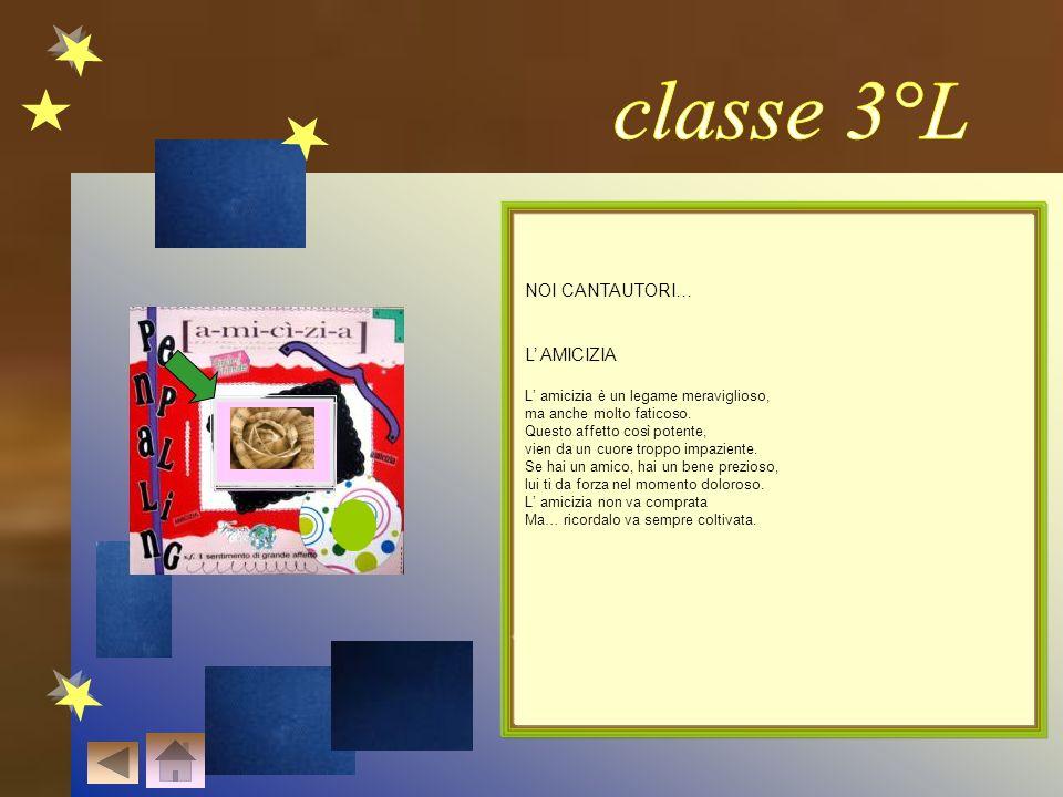 classe 3°L NOI CANTAUTORI… NOI CANTAUTORI… L' AMICIZIA L' AMICIZIA