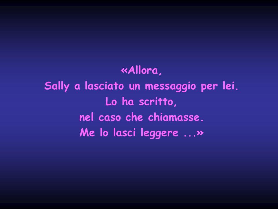 «Allora, Sally a lasciato un messaggio per lei