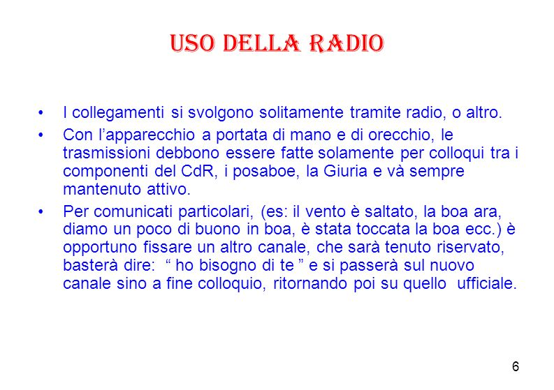 Uso della Radio I collegamenti si svolgono solitamente tramite radio, o altro.