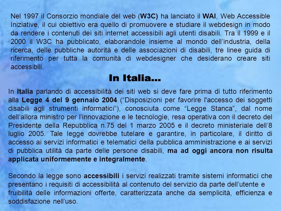 Nel 1997 il Consorzio mondiale del web (W3C) ha lanciato il WAI, Web Accessible Iniziative, il cui obiettivo era quello di promuovere e studiare il webdesign in modo da rendere i contenuti dei siti internet accessibili agli utenti disabili. Tra il 1999 e il 2000 il W3C ha pubblicato, elaborandole insieme al mondo dell'industria, della ricerca, delle pubbliche autorità e delle associazioni di disabili, tre linee guida di riferimento per tutta la comunità di webdesigner che desiderano creare siti accessibili.