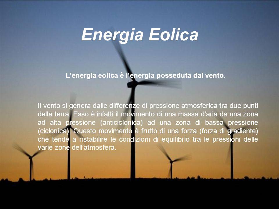 Energia Eolica L'energia eolica è l'energia posseduta dal vento.