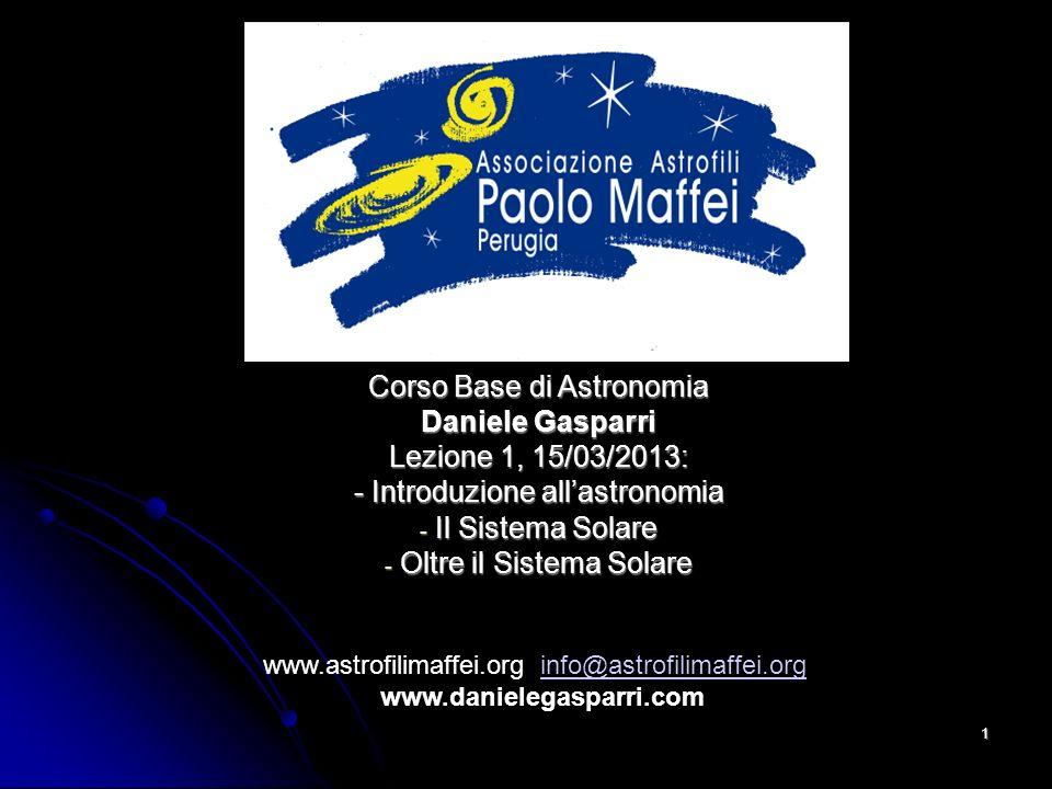 Corso Base di Astronomia Daniele Gasparri Lezione 1, 15/03/2013: