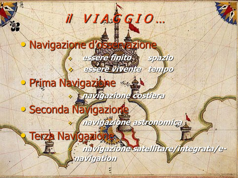 il V I A G G I O … Navigazione d'osservazione Prima Navigazione