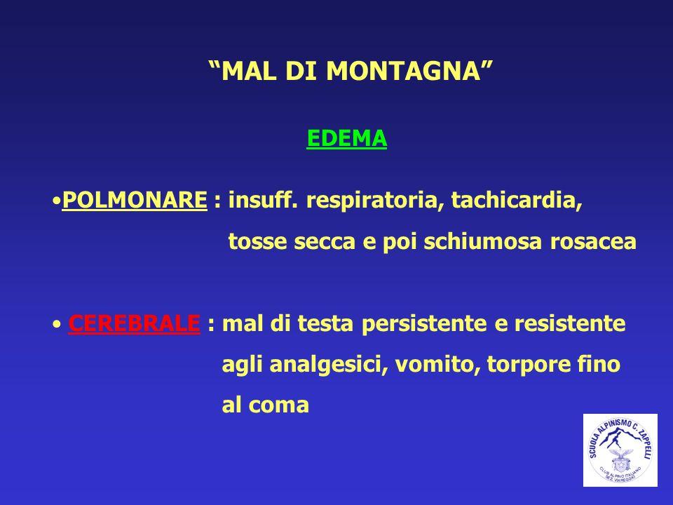 MAL DI MONTAGNA EDEMA POLMONARE : insuff. respiratoria, tachicardia,