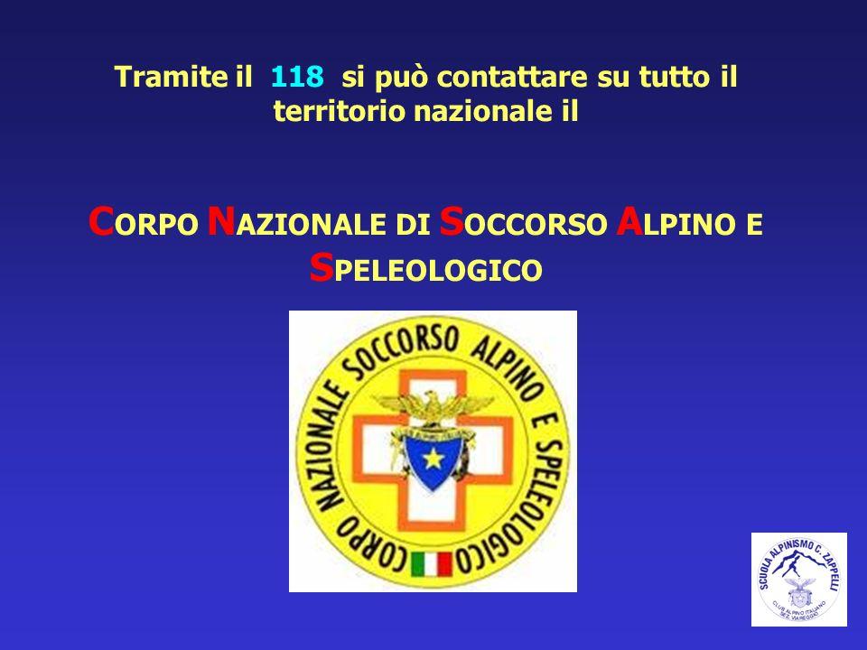 Tramite il 118 si può contattare su tutto il territorio nazionale il CORPO NAZIONALE DI SOCCORSO ALPINO E SPELEOLOGICO