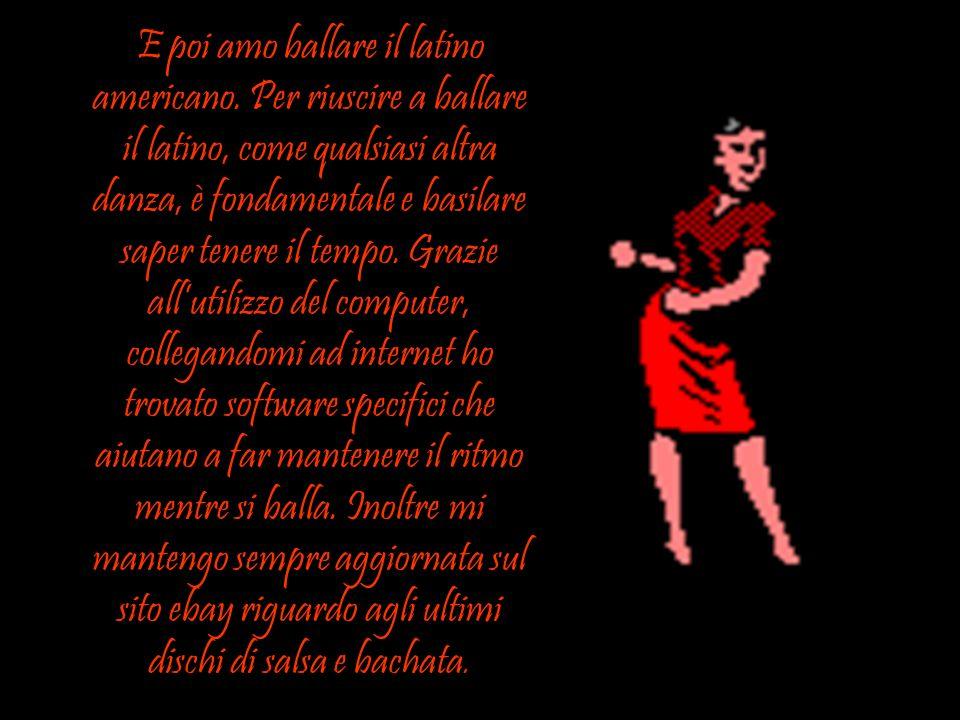 E poi amo ballare il latino americano