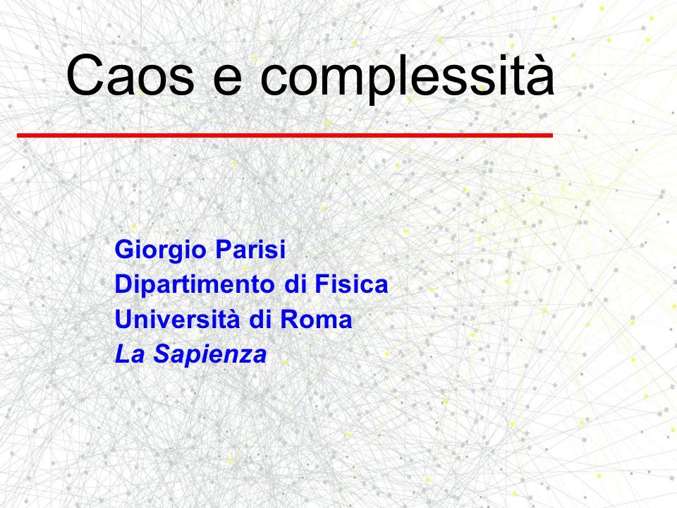 Caos e complessità Giorgio Parisi Dipartimento di Fisica