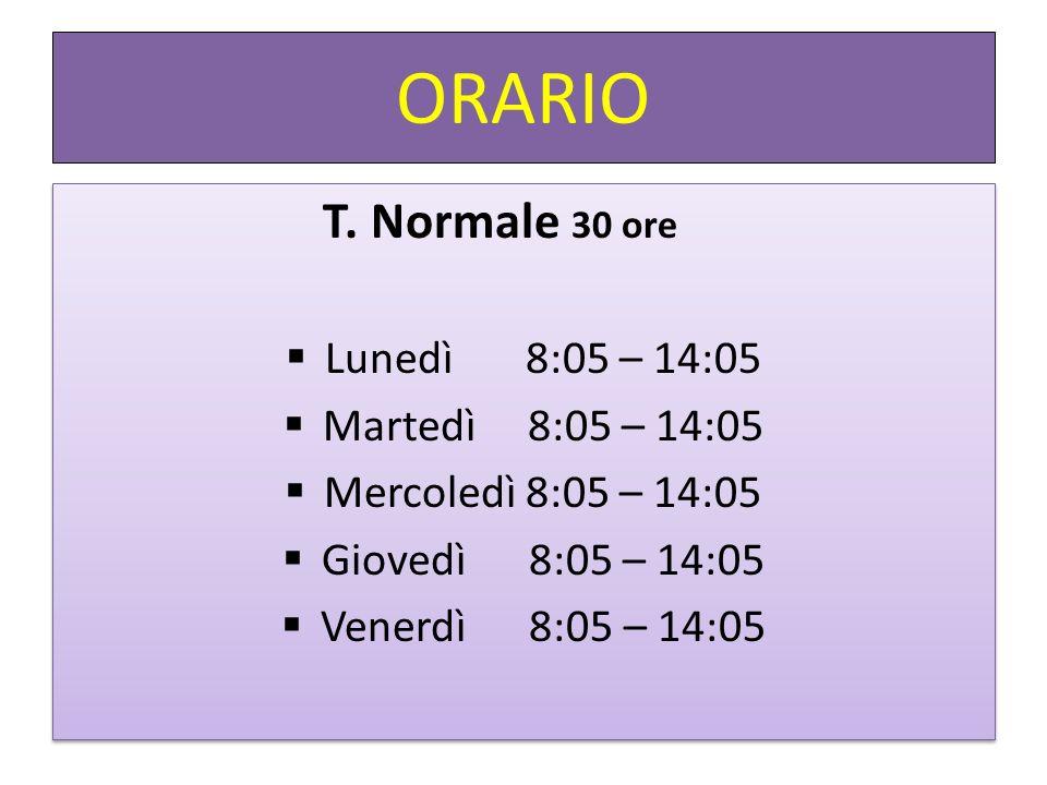 ORARIO T. Normale 30 ore Lunedì 8:05 – 14:05 Martedì 8:05 – 14:05