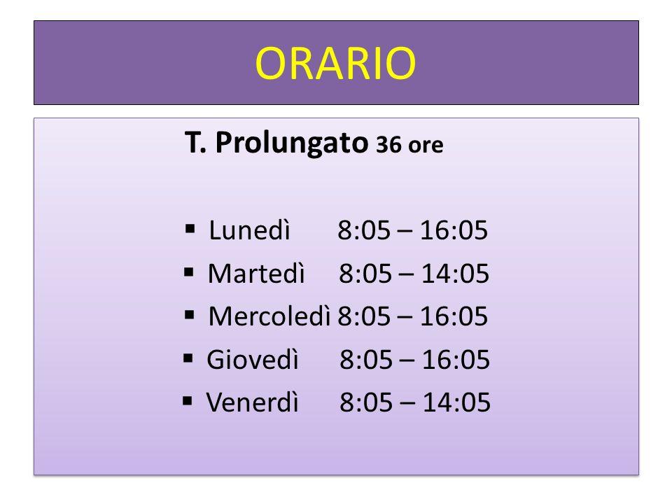 ORARIO T. Prolungato 36 ore Lunedì 8:05 – 16:05 Martedì 8:05 – 14:05