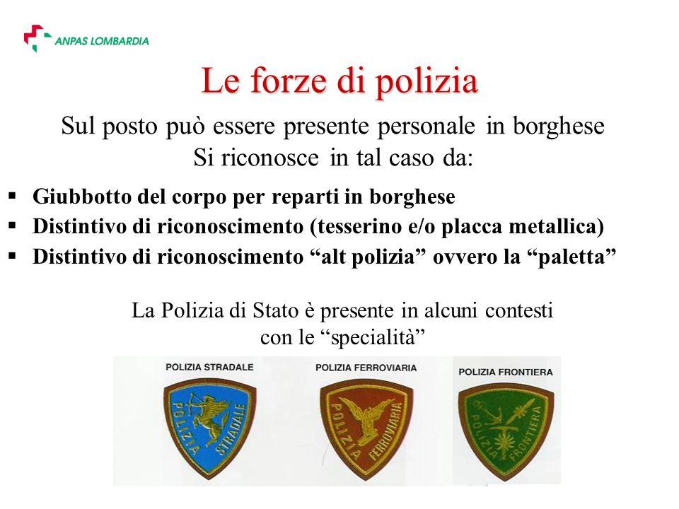 Le forze di polizia Sul posto può essere presente personale in borghese. Si riconosce in tal caso da: