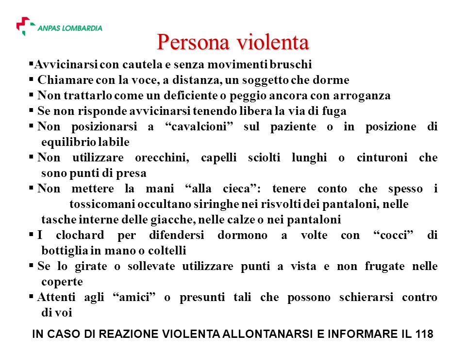 Persona violenta Avvicinarsi con cautela e senza movimenti bruschi