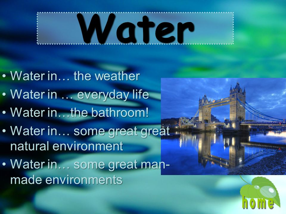 Water home Water in… the weather Water in … everyday life