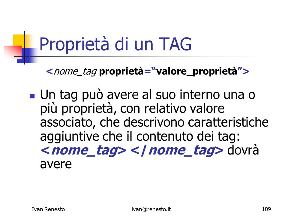 Proprietà di un TAG<nome_tag proprietà= valore_proprietà >