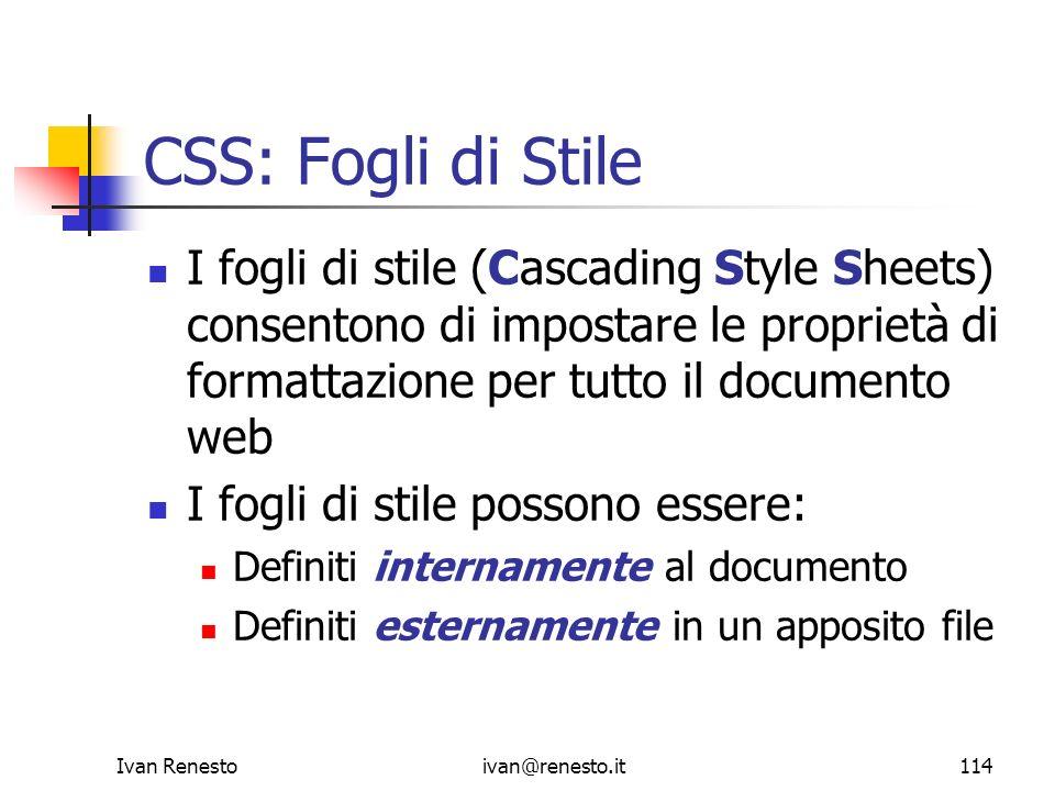 CSS: Fogli di StileI fogli di stile (Cascading Style Sheets) consentono di impostare le proprietà di formattazione per tutto il documento web.