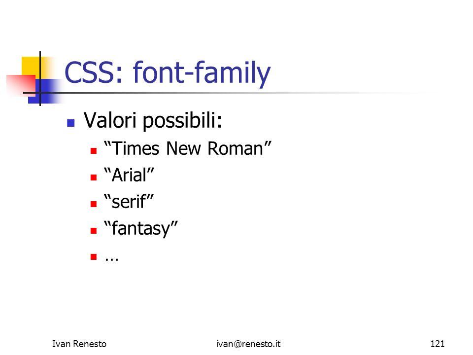 CSS: font-family Valori possibili: Times New Roman Arial serif