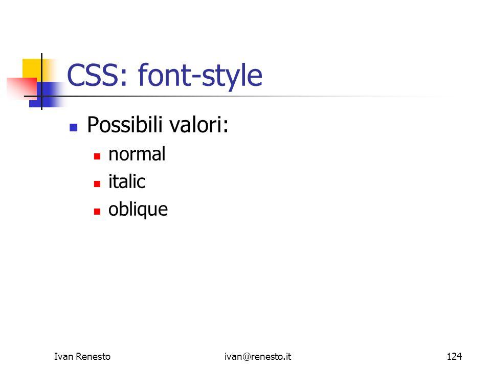 CSS: font-style Possibili valori: normal italic oblique Ivan Renesto