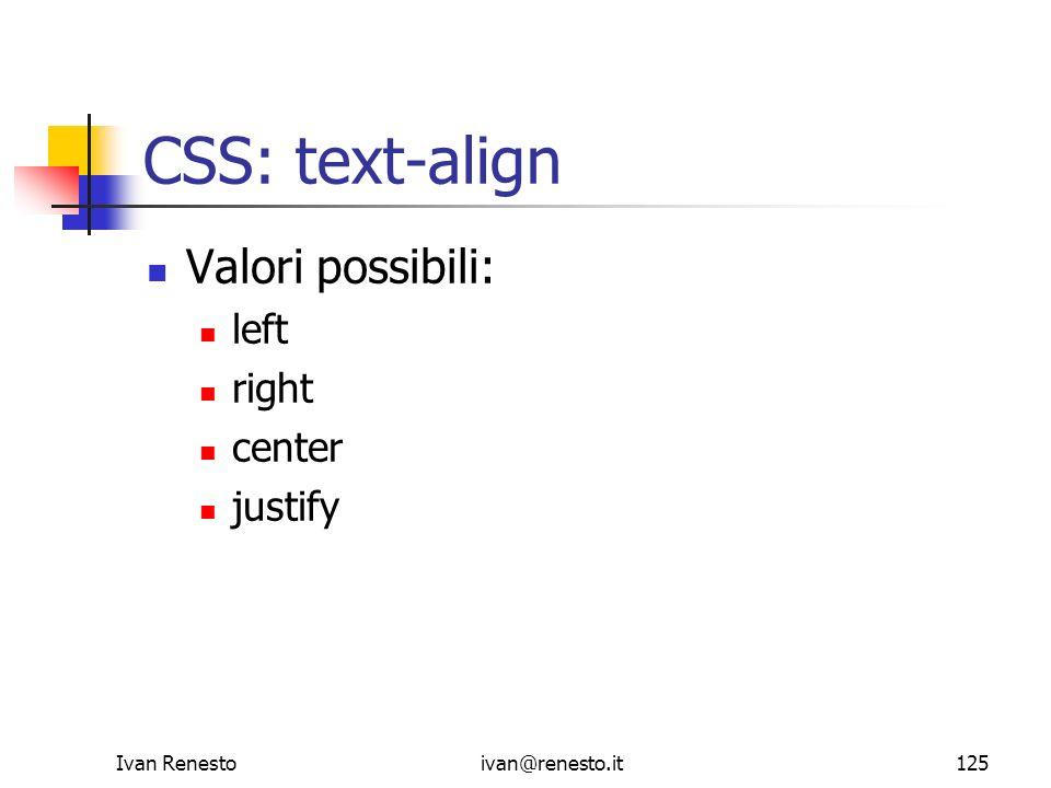 CSS: text-align Valori possibili: left right center justify